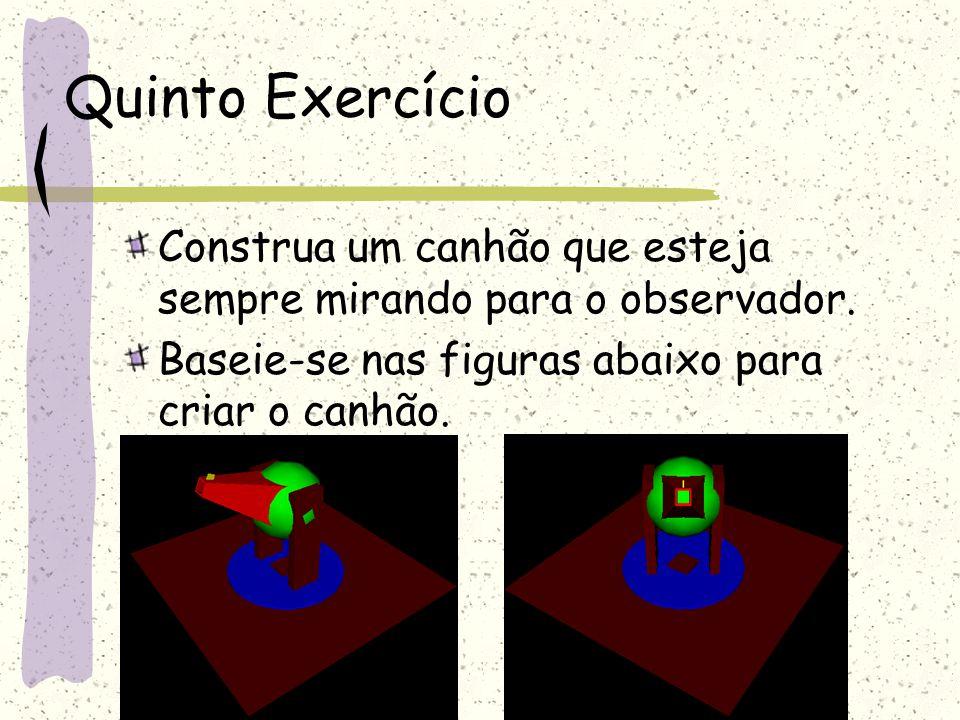 Quinto Exercício Construa um canhão que esteja sempre mirando para o observador. Baseie-se nas figuras abaixo para criar o canhão.