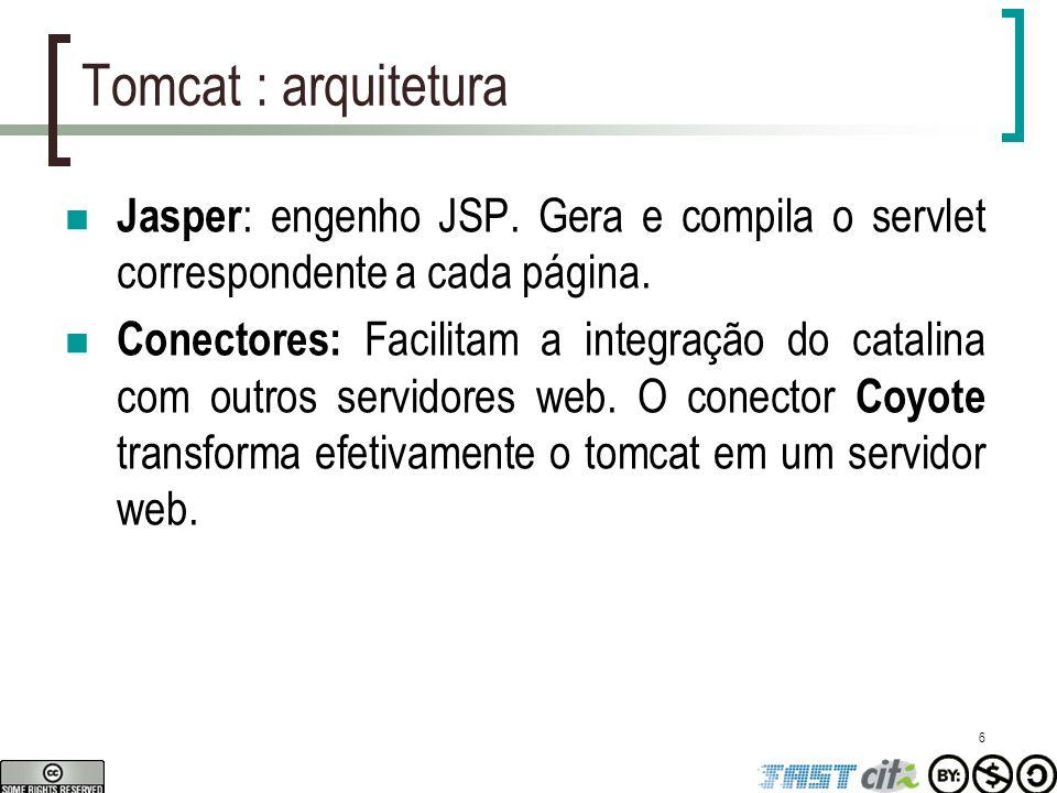 Tomcat : arquitetura Jasper: engenho JSP. Gera e compila o servlet correspondente a cada página.