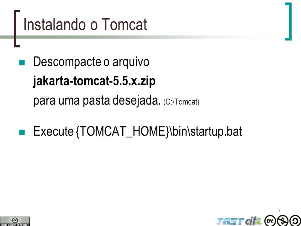 Instalando o Tomcat Descompacte o arquivo jakarta-tomcat-5.5.x.zip