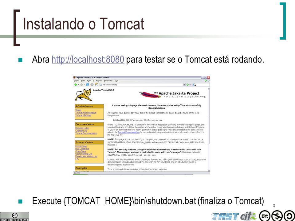 Instalando o Tomcat Abra http://localhost:8080 para testar se o Tomcat está rodando.
