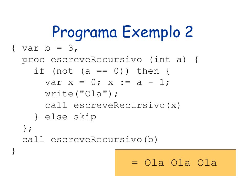 Programa Exemplo 2 = Ola Ola Ola { var b = 3,