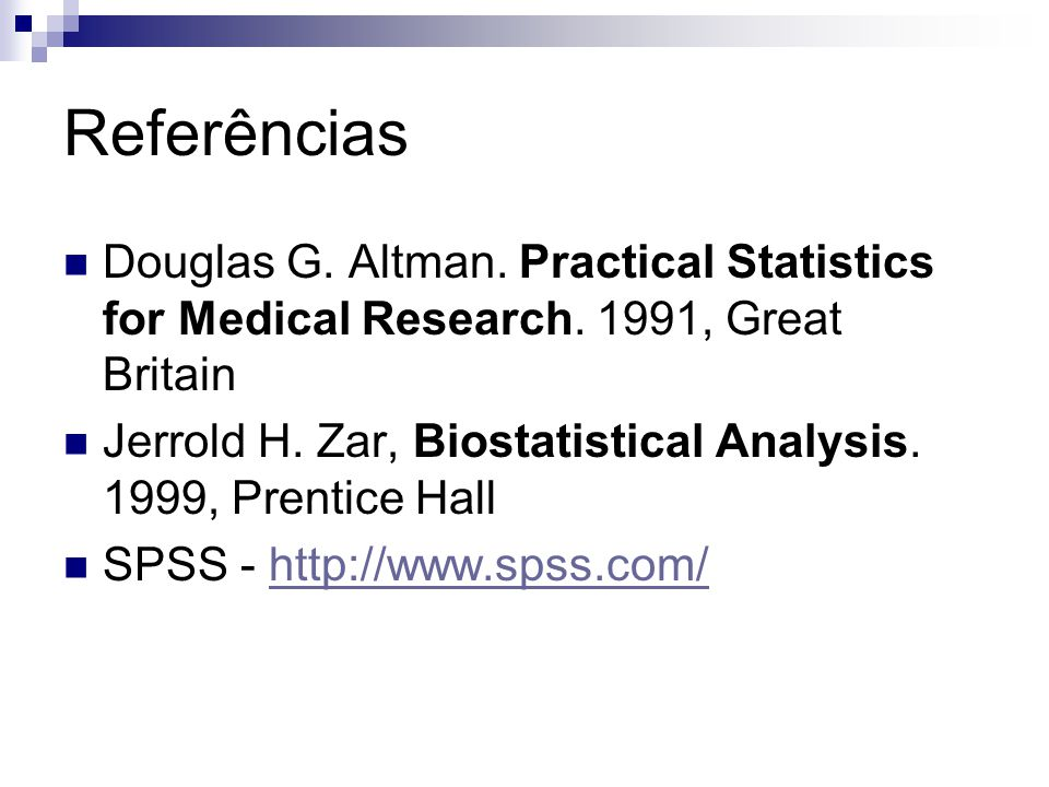 Referências Douglas G. Altman. Practical Statistics for Medical Research. 1991, Great Britain.