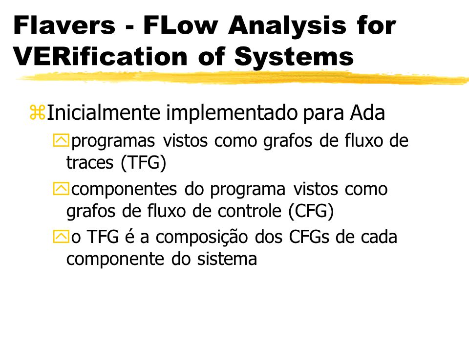 Flavers - FLow Analysis for VERification of Systems