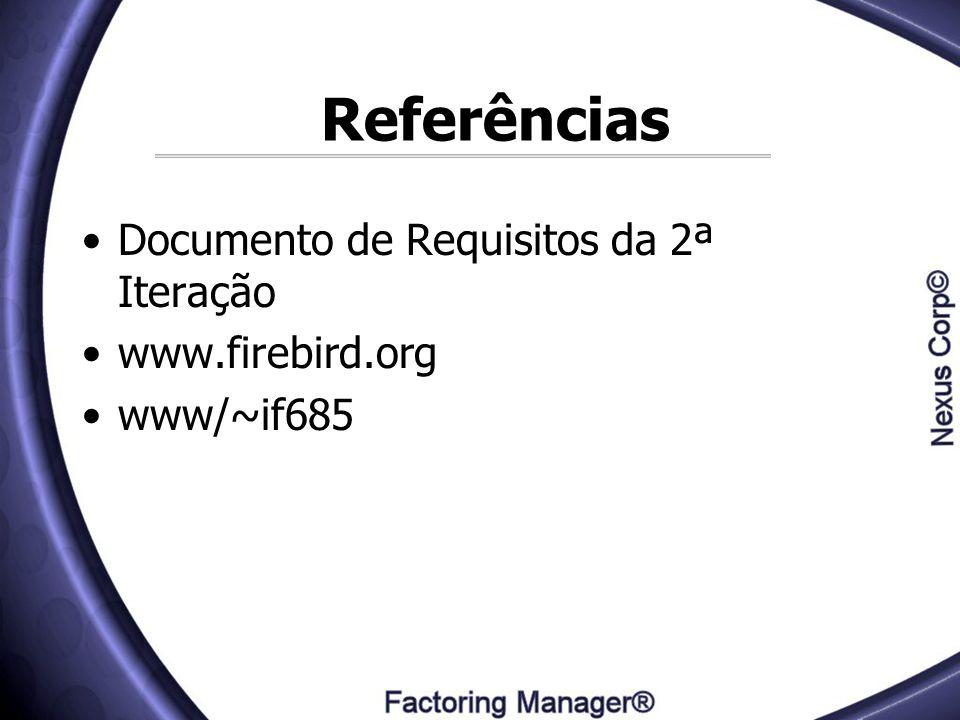 Referências Documento de Requisitos da 2ª Iteração www.firebird.org