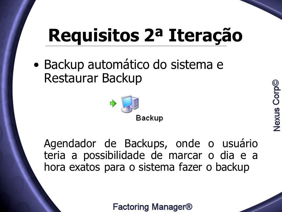 Requisitos 2ª Iteração Backup automático do sistema e Restaurar Backup