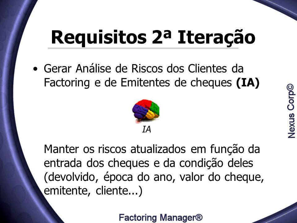 Requisitos 2ª Iteração Gerar Análise de Riscos dos Clientes da Factoring e de Emitentes de cheques (IA)