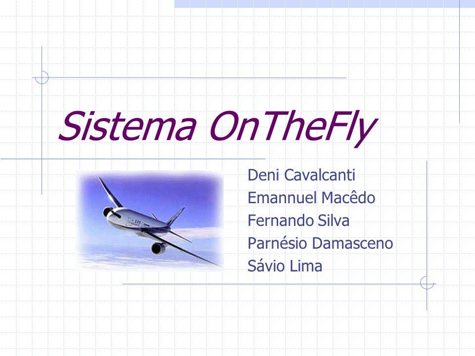 Sistema OnTheFly Deni Cavalcanti Emannuel Macêdo Fernando Silva