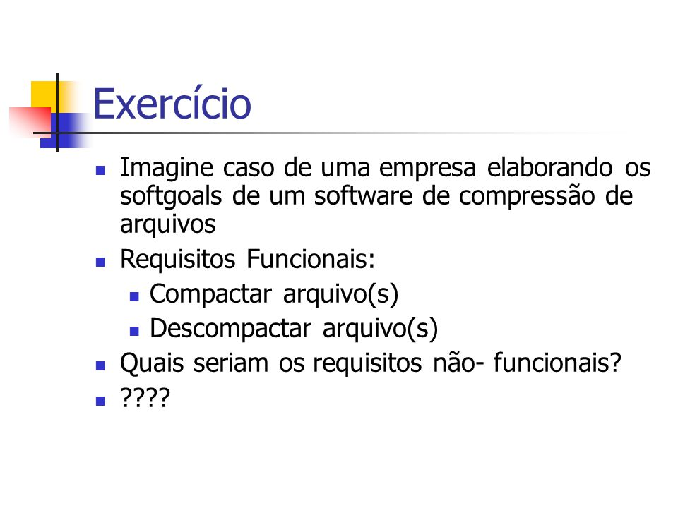 Exercício Imagine caso de uma empresa elaborando os softgoals de um software de compressão de arquivos.