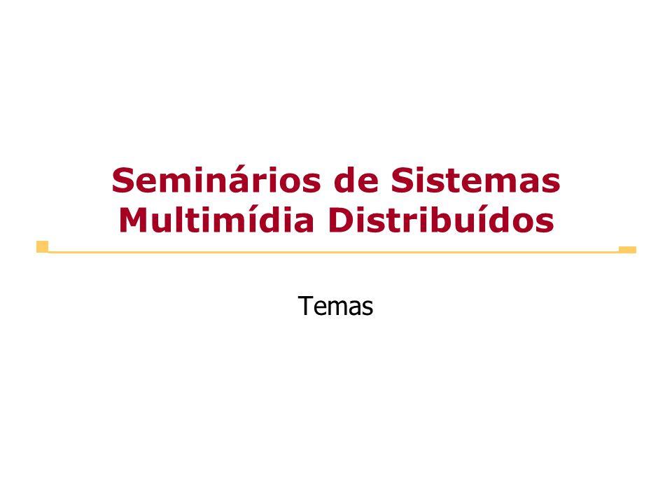 Seminários de Sistemas Multimídia Distribuídos