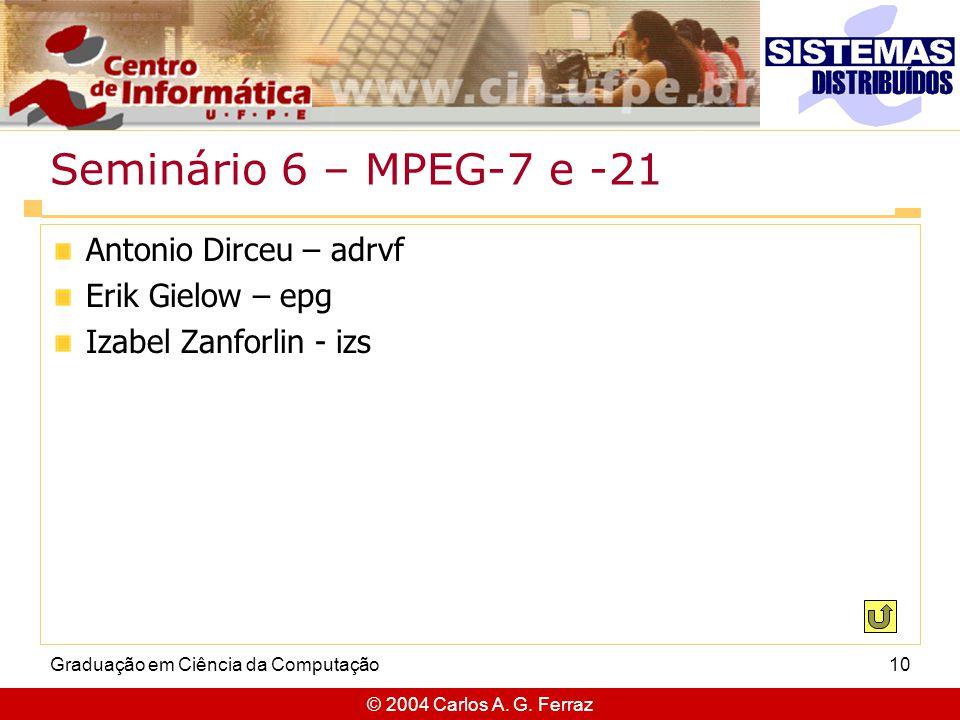 Seminário 6 – MPEG-7 e -21 Antonio Dirceu – adrvf Erik Gielow – epg