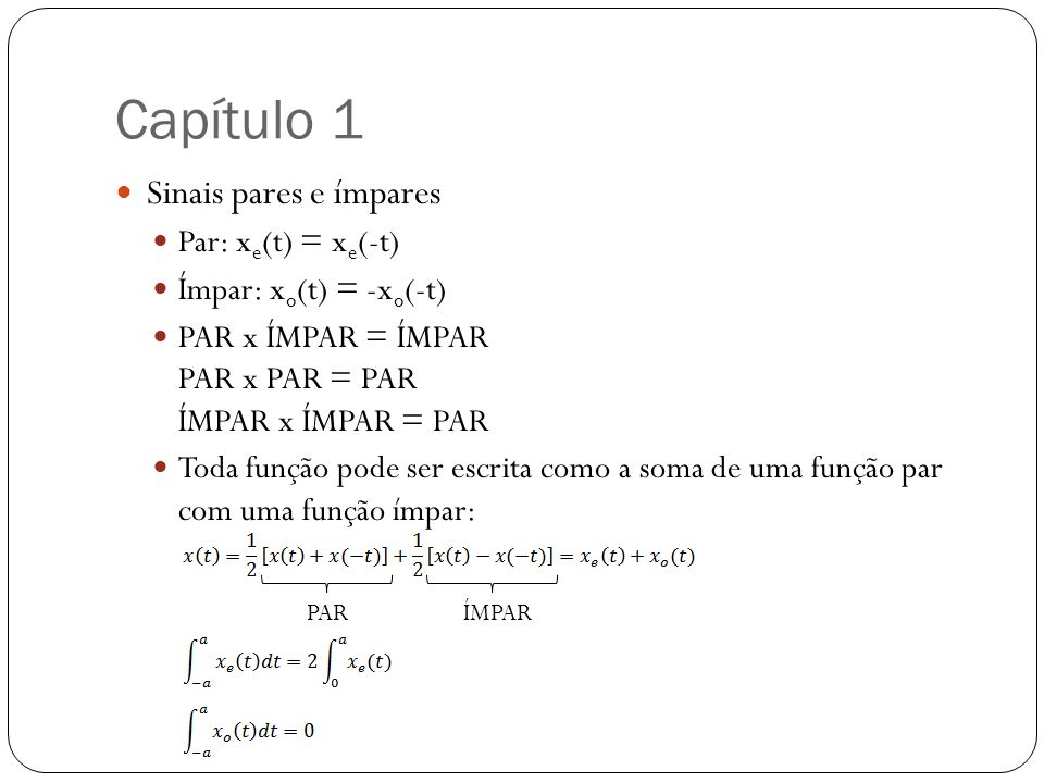 Capítulo 1 Sinais pares e ímpares Par: xe(t) = xe(-t)