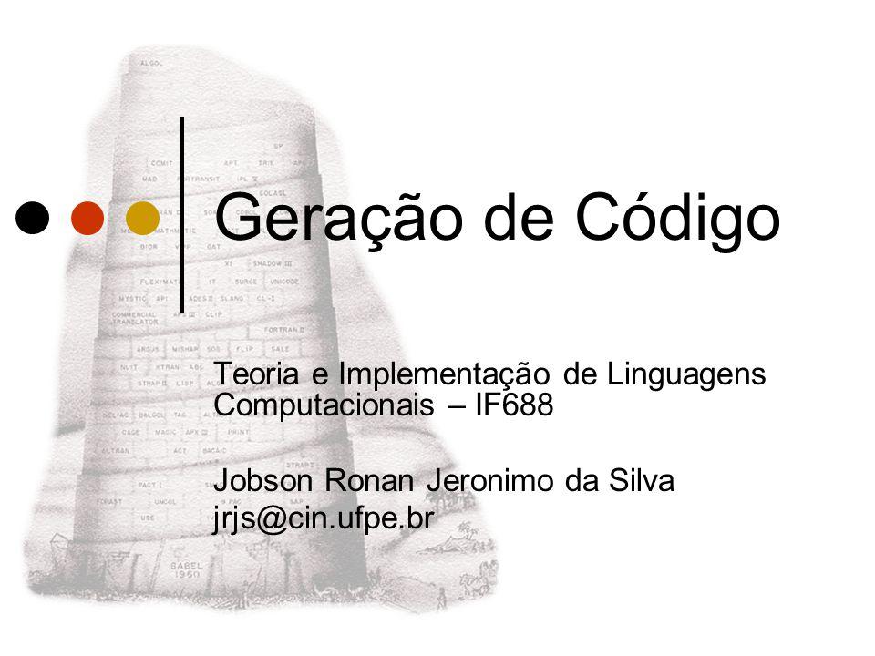 Geração de Código Teoria e Implementação de Linguagens Computacionais – IF688. Jobson Ronan Jeronimo da Silva.