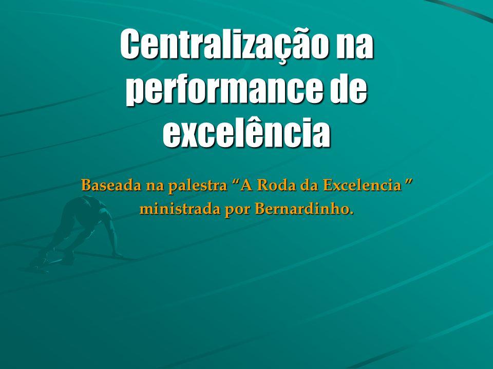 Centralização na performance de excelência