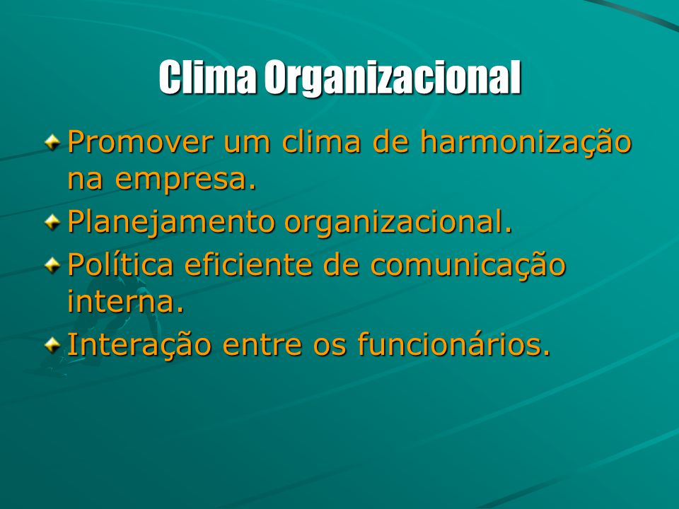 Clima Organizacional Promover um clima de harmonização na empresa.