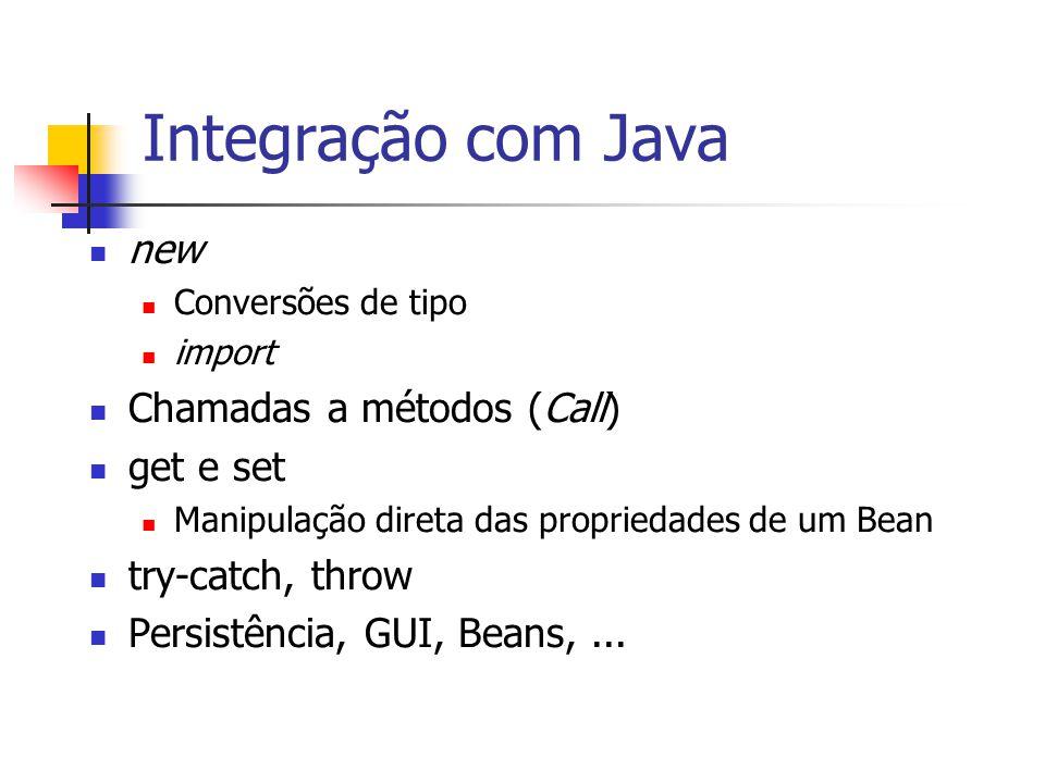 Integração com Java new Chamadas a métodos (Call) get e set