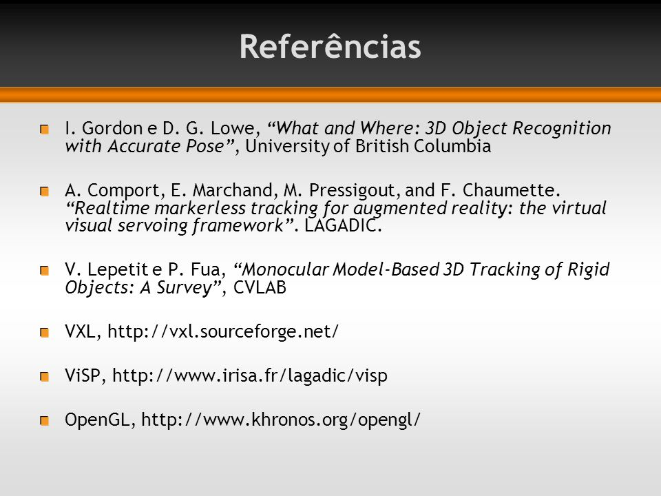 Referências I. Gordon e D. G. Lowe, What and Where: 3D Object Recognition with Accurate Pose , University of British Columbia.