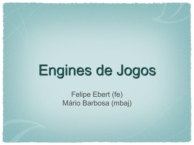 Engines de Jogos Felipe Ebert (fe) Mário Barbosa (mbaj)
