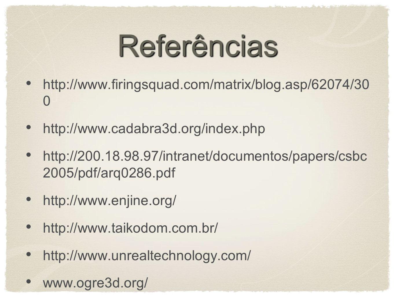 Referências http://www.firingsquad.com/matrix/blog.asp/62074/30 0