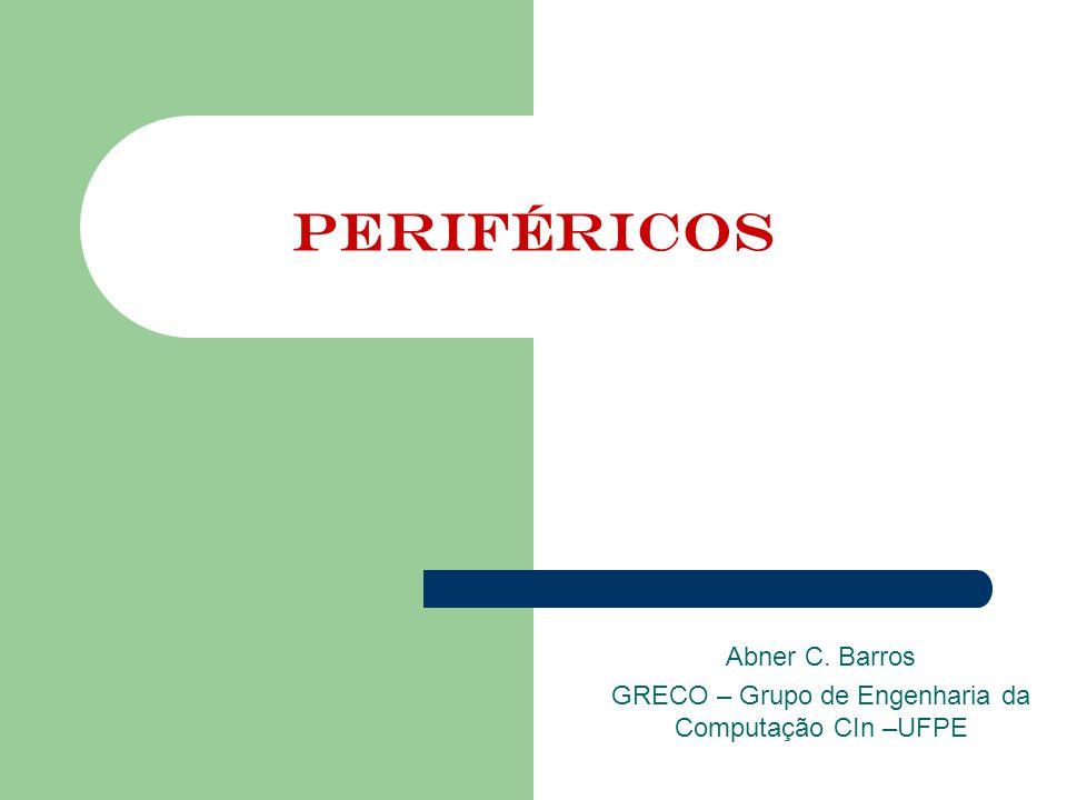 Abner C. Barros GRECO – Grupo de Engenharia da Computação CIn –UFPE
