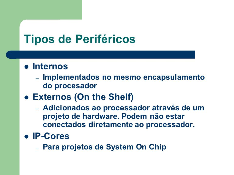 Tipos de Periféricos Internos Externos (On the Shelf) IP-Cores