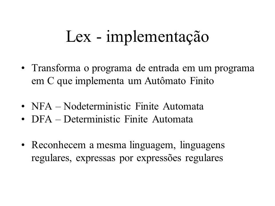 Lex - implementação Transforma o programa de entrada em um programa em C que implementa um Autômato Finito.