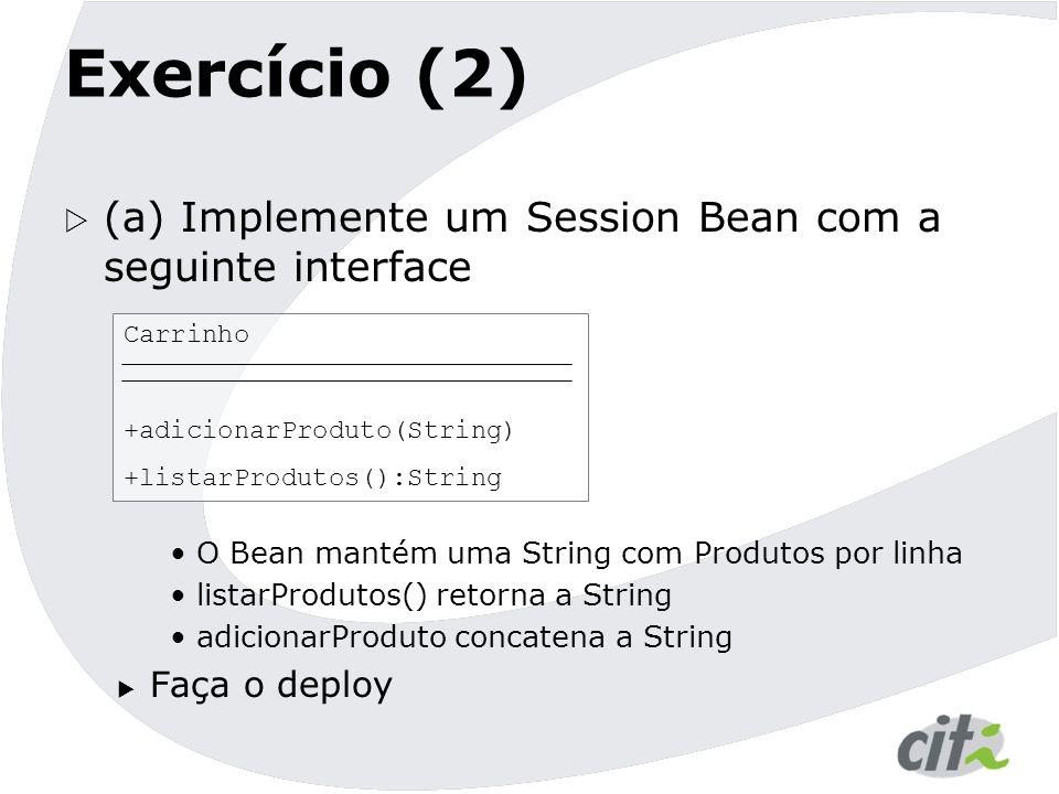 Exercício (2) (a) Implemente um Session Bean com a seguinte interface