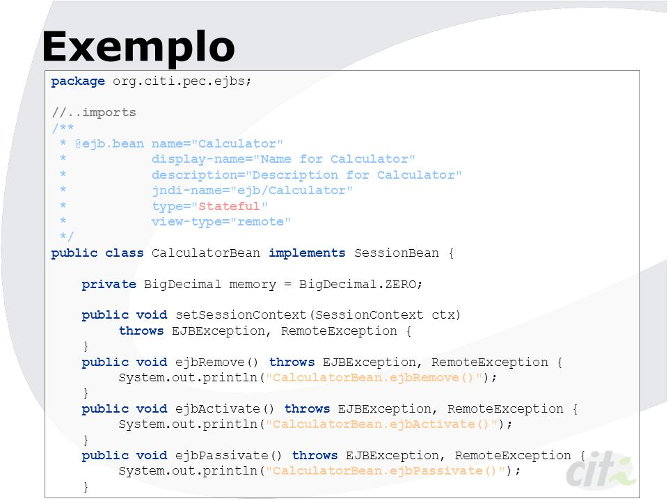 Exemplo package org.citi.pec.ejbs; //..imports /**