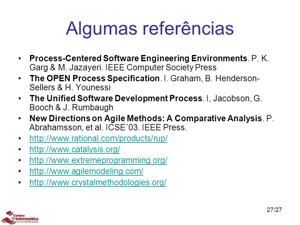 Algumas referências Process-Centered Software Engineering Environments. P. K. Garg & M. Jazayeri. IEEE Computer Society Press.
