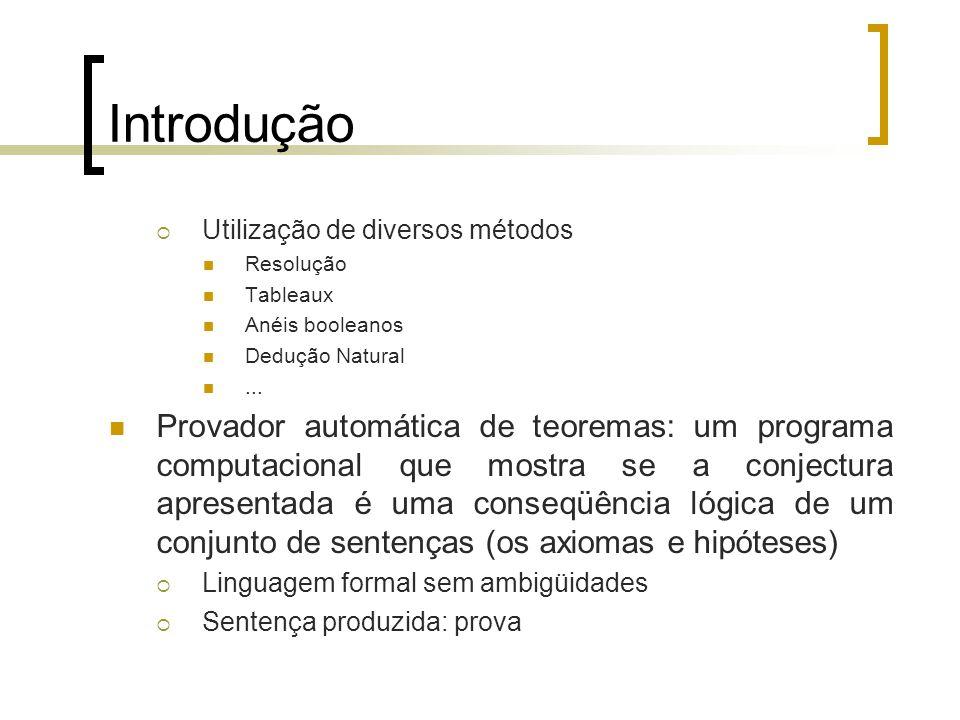 Introdução Utilização de diversos métodos. Resolução. Tableaux. Anéis booleanos. Dedução Natural.