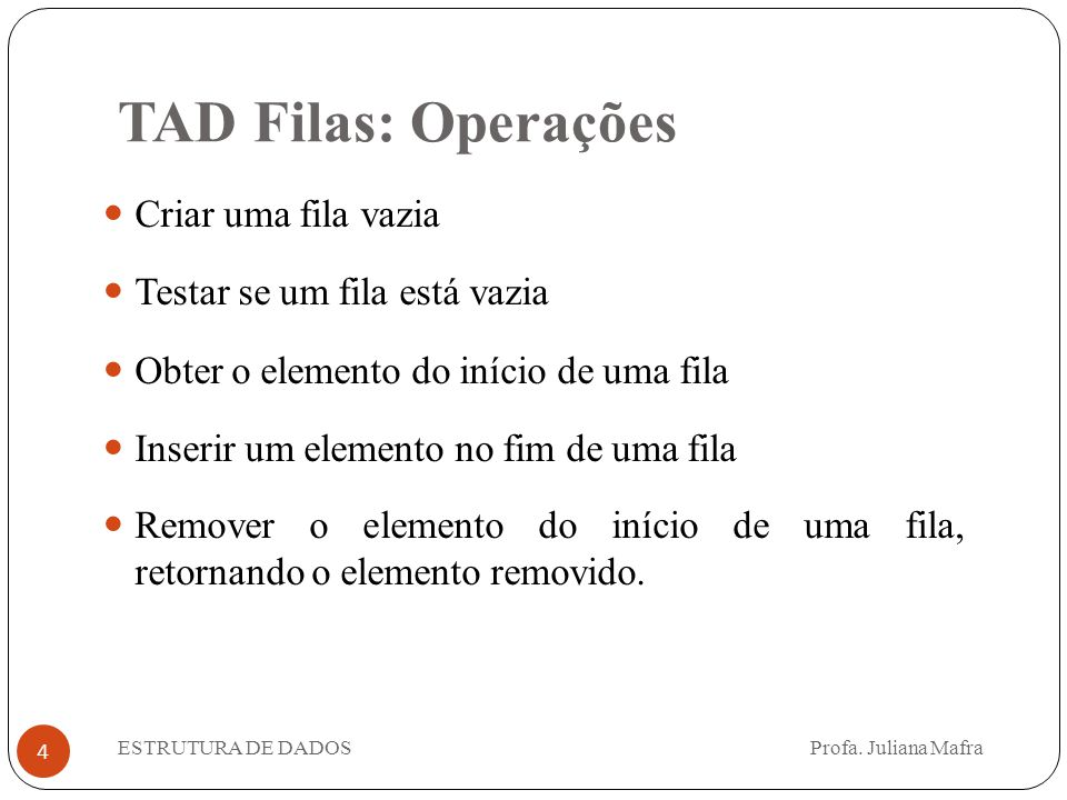 TAD Filas: Operações Criar uma fila vazia Testar se um fila está vazia