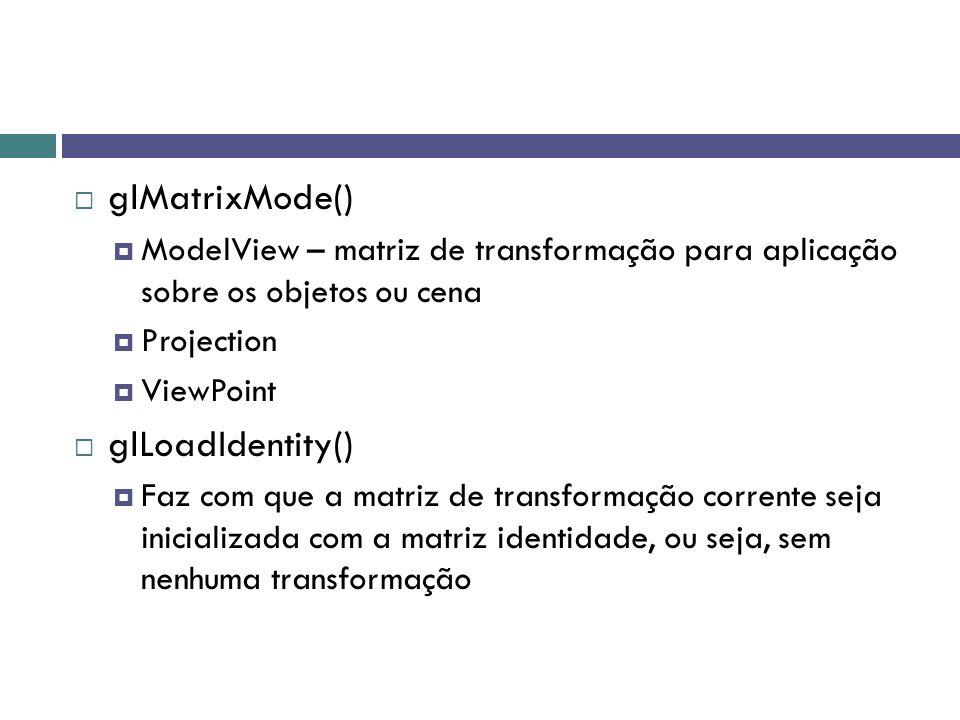 glMatrixMode() glLoadIdentity()