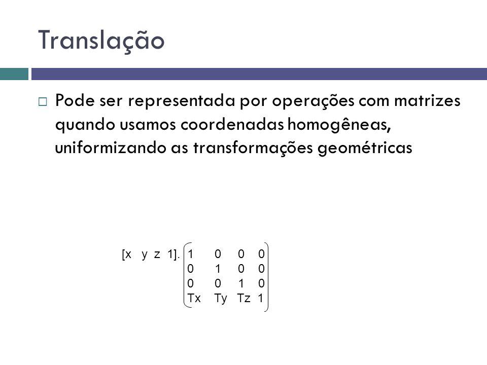 Translação Pode ser representada por operações com matrizes quando usamos coordenadas homogêneas, uniformizando as transformações geométricas.