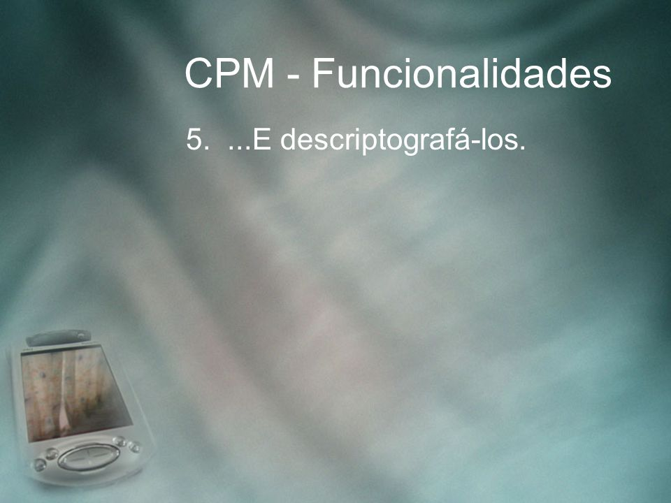 CPM - Funcionalidades 5. ...E descriptografá-los.