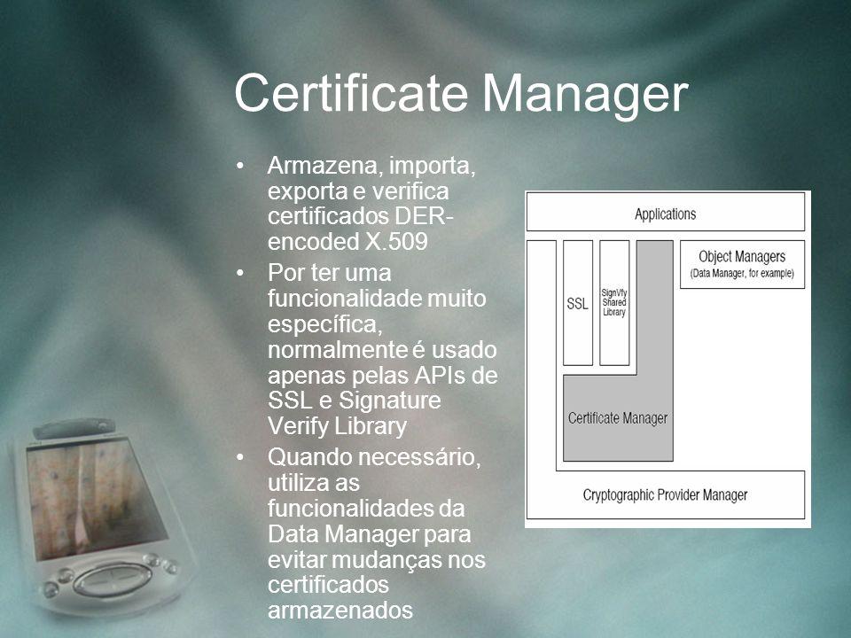 Certificate Manager Armazena, importa, exporta e verifica certificados DER-encoded X.509.