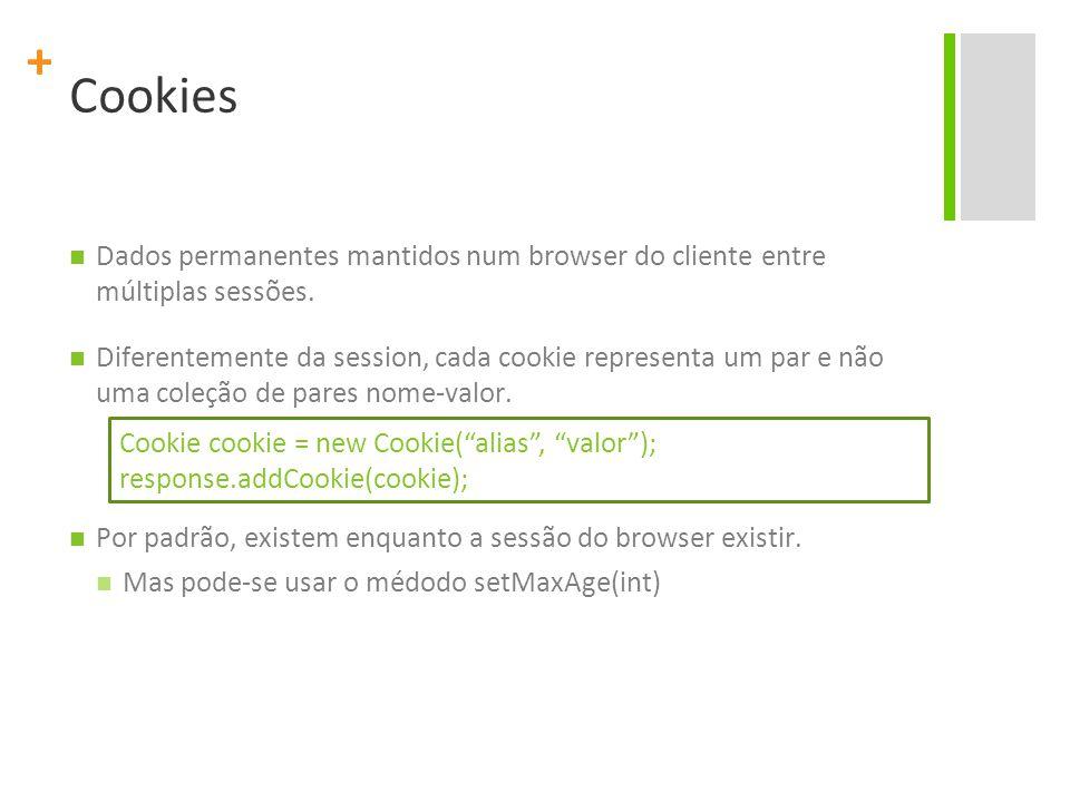 Cookies Dados permanentes mantidos num browser do cliente entre múltiplas sessões.