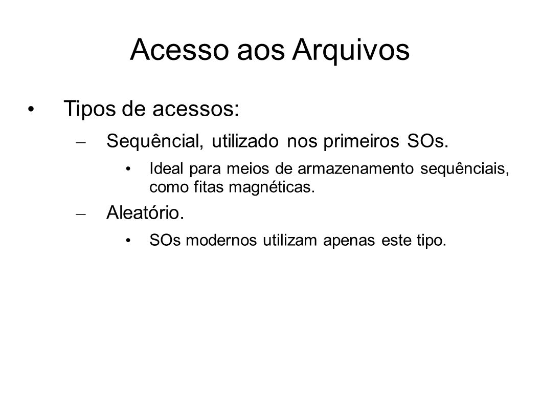 Acesso aos Arquivos Tipos de acessos: