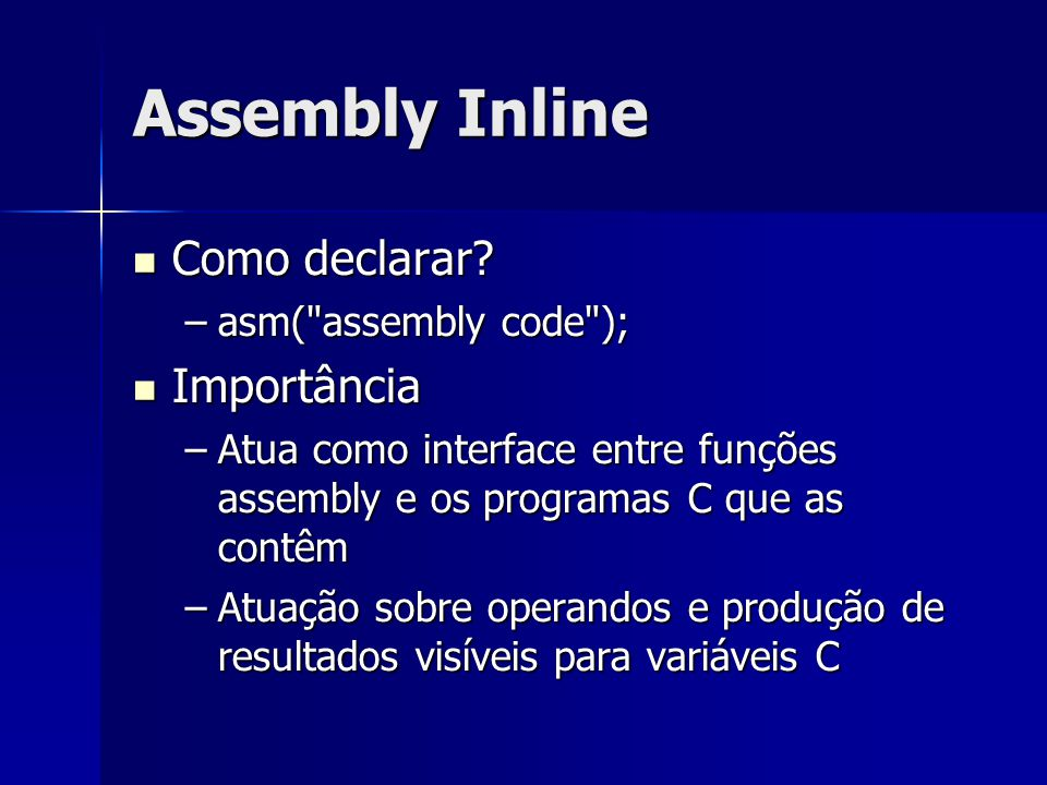 Assembly Inline Como declarar Importância asm( assembly code );