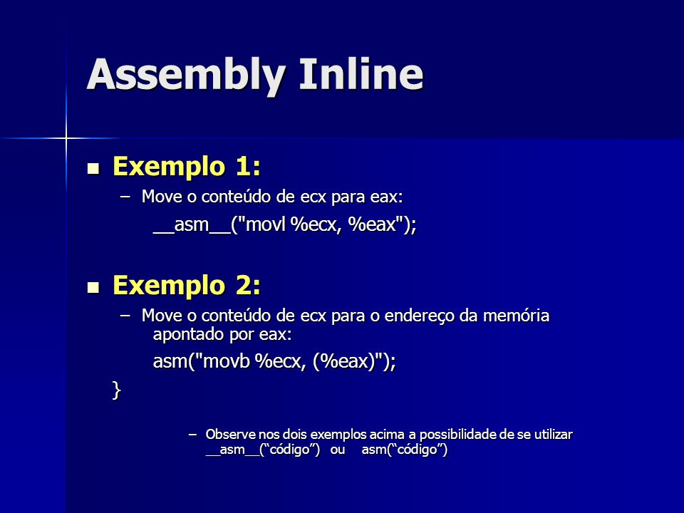 Assembly Inline Exemplo 1: Exemplo 2: __asm__( movl %ecx, %eax );