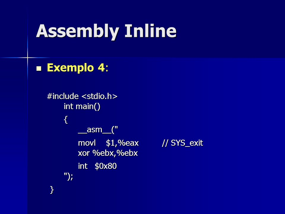 Assembly Inline Exemplo 4: #include <stdio.h> int main()