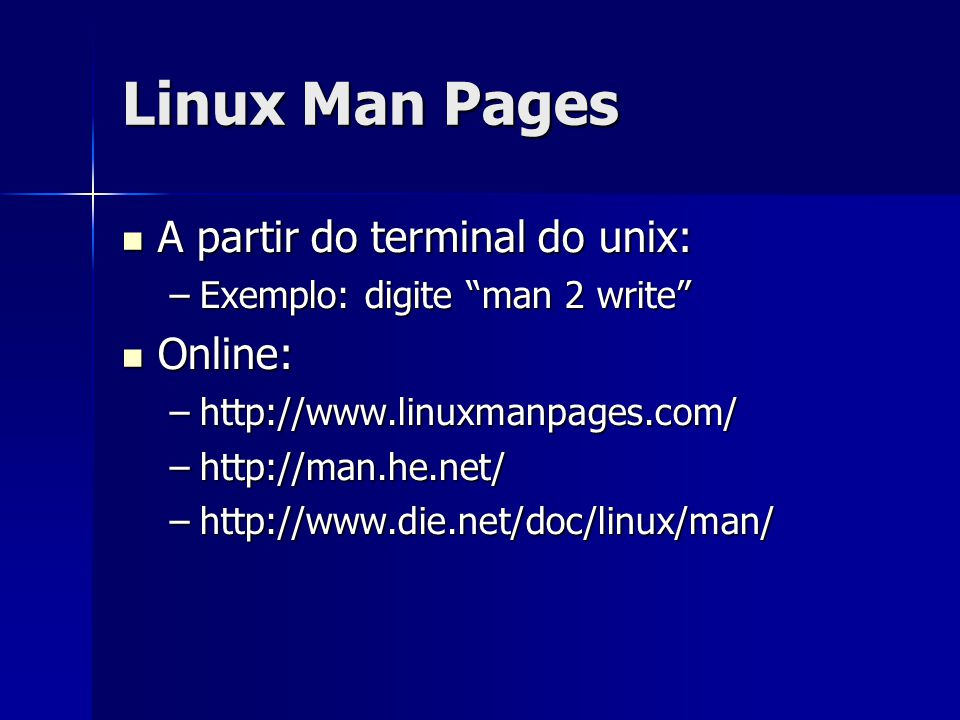 Linux Man Pages A partir do terminal do unix: Online: