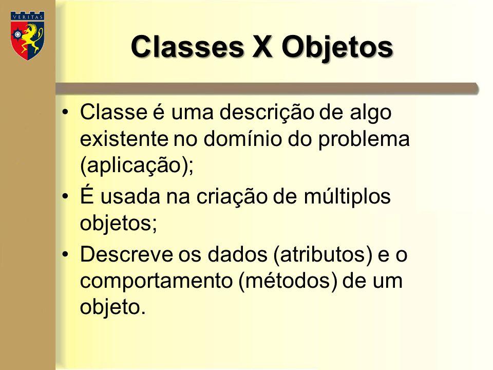 Classes X Objetos Classe é uma descrição de algo existente no domínio do problema (aplicação); É usada na criação de múltiplos objetos;