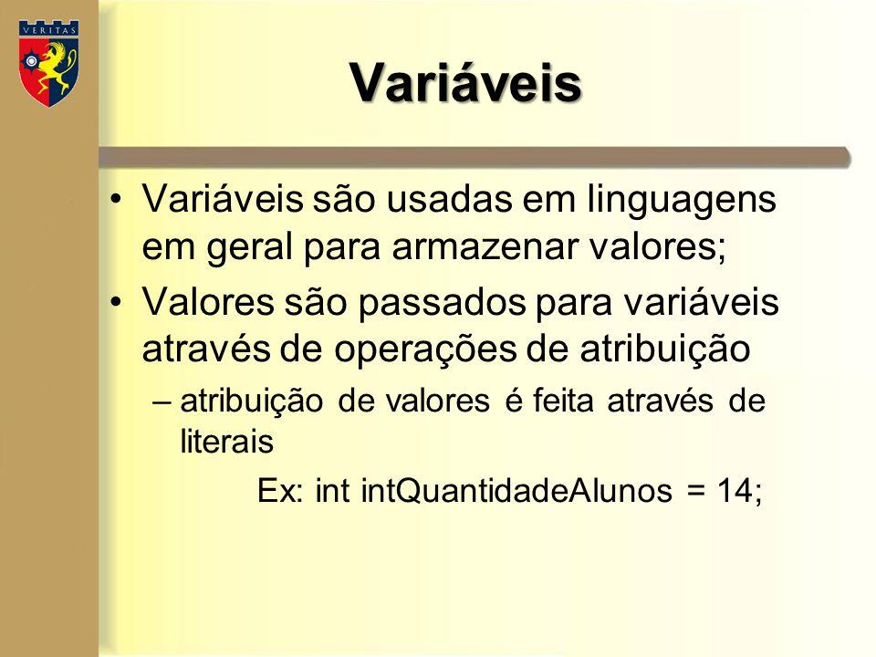Variáveis Variáveis são usadas em linguagens em geral para armazenar valores; Valores são passados para variáveis através de operações de atribuição.