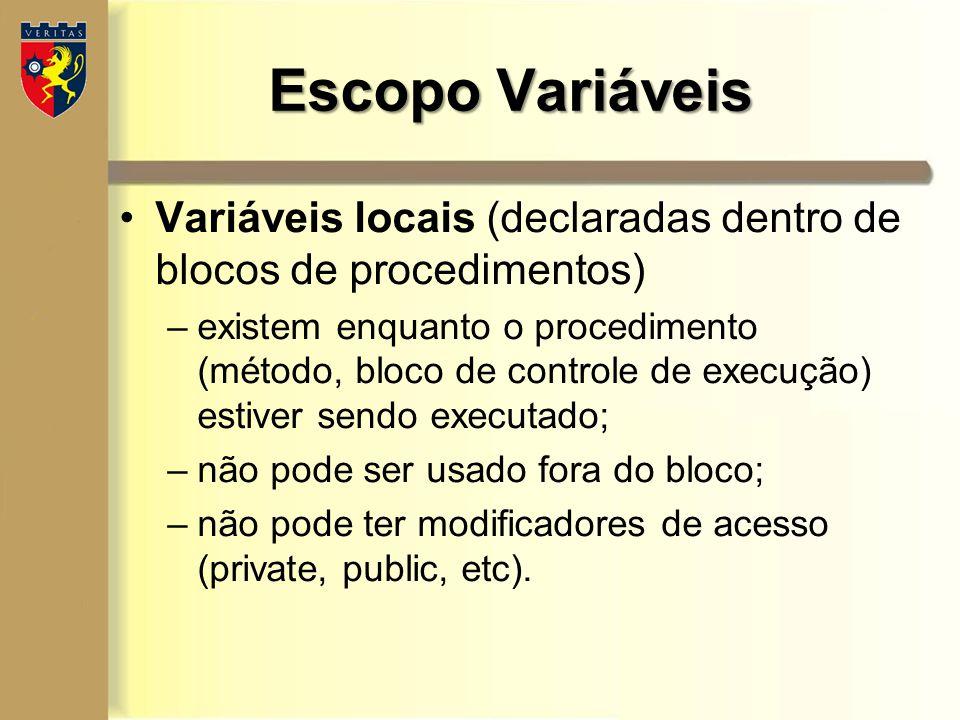 Escopo Variáveis Variáveis locais (declaradas dentro de blocos de procedimentos)