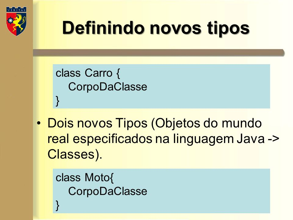 Definindo novos tipos Dois novos Tipos (Objetos do mundo real especificados na linguagem Java -> Classes).