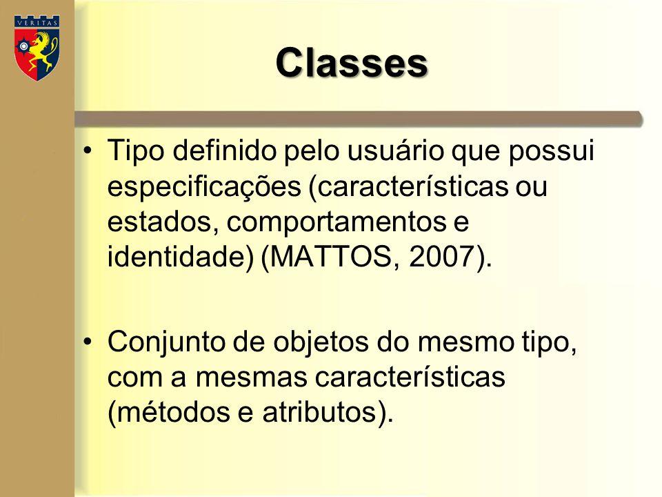 Classes Tipo definido pelo usuário que possui especificações (características ou estados, comportamentos e identidade) (MATTOS, 2007).