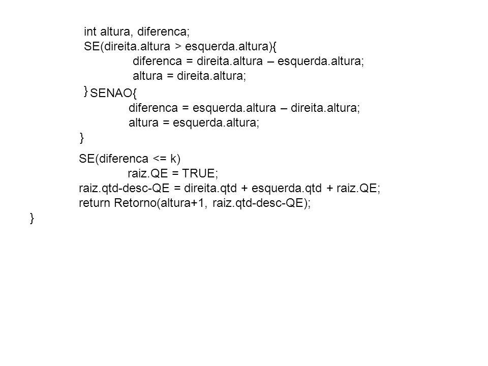 int altura, diferenca; SE(direita.altura > esquerda.altura){ diferenca = direita.altura – esquerda.altura;