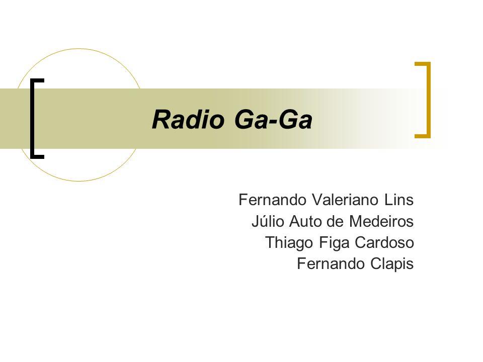 Radio Ga-Ga Fernando Valeriano Lins Júlio Auto de Medeiros
