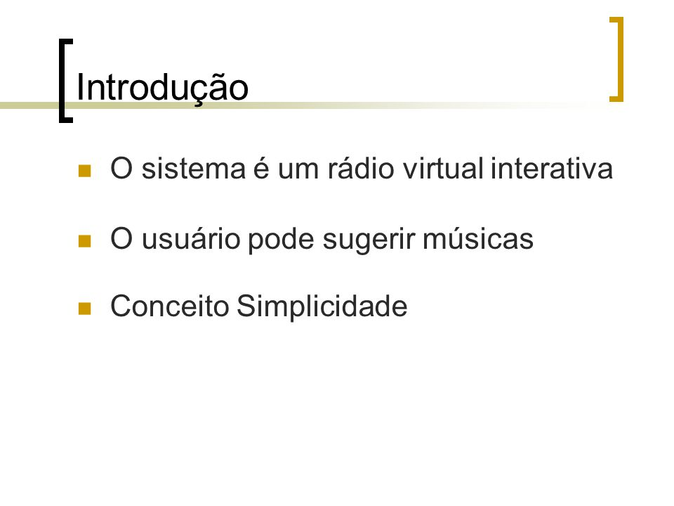 Introdução O sistema é um rádio virtual interativa