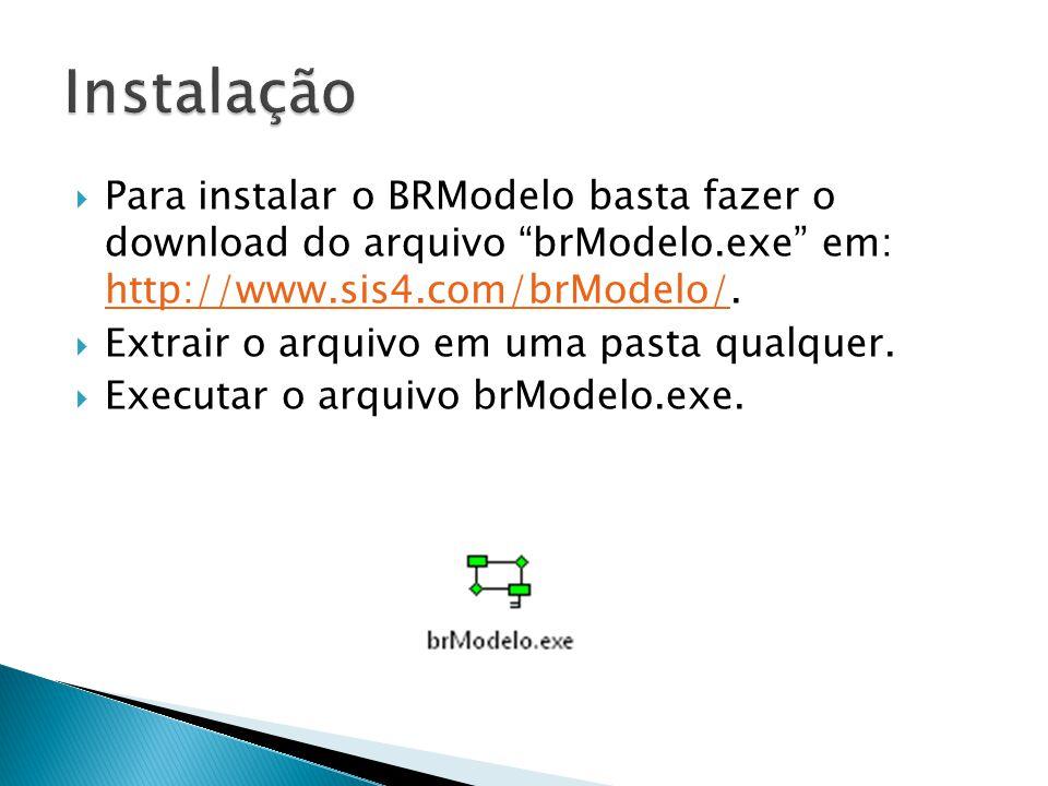Instalação Para instalar o BRModelo basta fazer o download do arquivo brModelo.exe em: http://www.sis4.com/brModelo/.