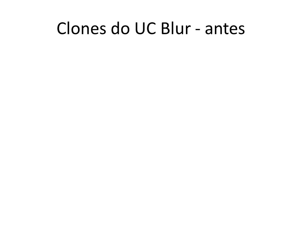 Clones do UC Blur - antes